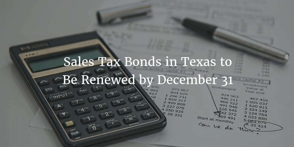 Texas Sales Tax Bond Renewal Deadline December 31