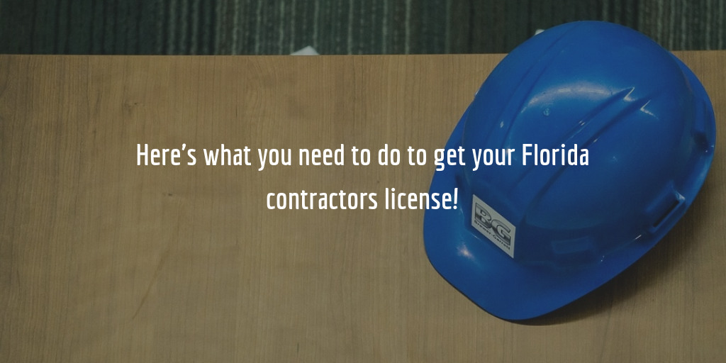 Want to get a Florida contractors license? Here's how!