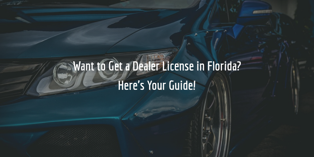 Guide to getting a Florida dealer license